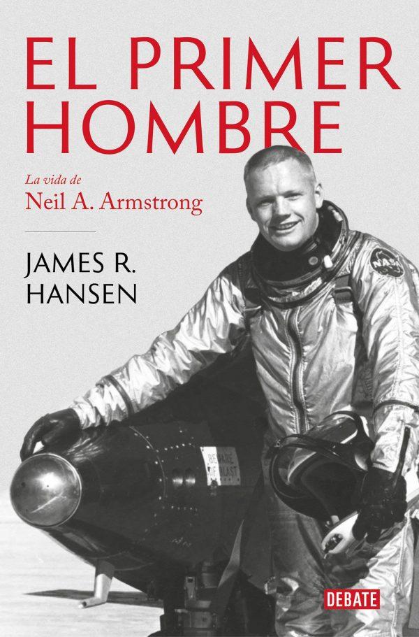 El Primer Hombre. La Vida de Neil A. Armstrong